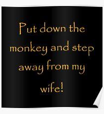 Put down the monkey and step away from my wife! Poster