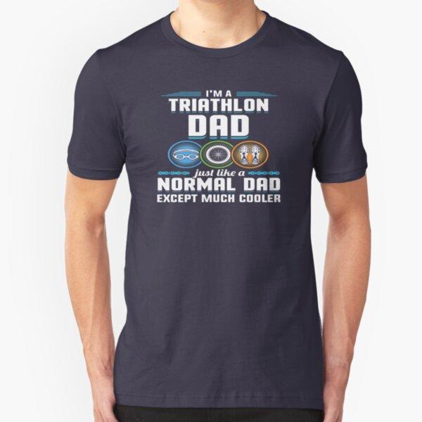 I'm A Triathlon Dad Just Like Normal Except Cooler    Slim Fit T-Shirt
