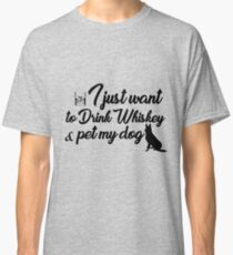 I just want to Drink whiskey and pet my dog Classic T-Shirt
