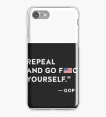 Repeal and go fuck yourself, GOP, 45, Obamacare iPhone Case/Skin