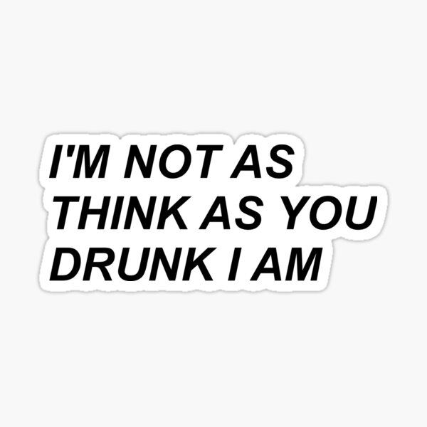I'm Not as Think as You Drunk I Am - P!ATD Sticker