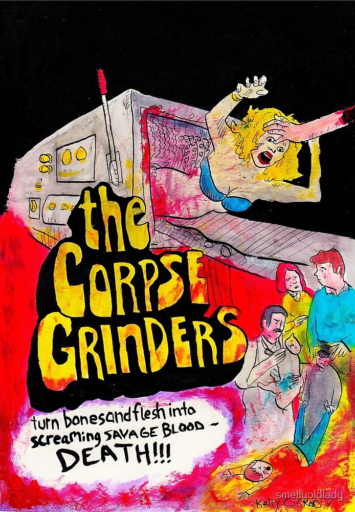 """""""the corpse grinders"""" by smellyoldlady"""