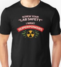 Screw your Lab Safety. I want superpowers. Unisex T-Shirt