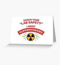 Screw your Lab Safety. I want superpowers. Greeting Card