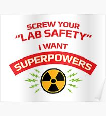 Screw your Lab Safety. I want superpowers. Poster
