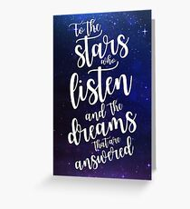 To the stars who listen and the dreams that are answered Greeting Card