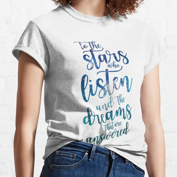 To the stars who listen and the dreams that are answered Classic T-Shirt