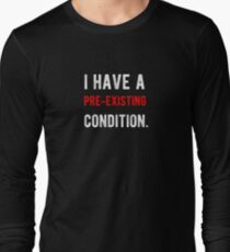 I have a pre-existing condition Long Sleeve T-Shirt