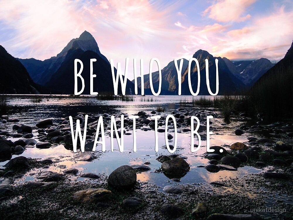 Be who you want to be - New Zealand Travel Series by unikatdesign