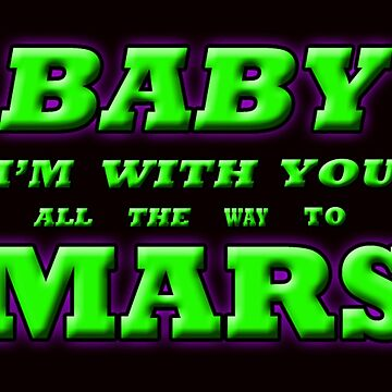 BABY I'M WITH YOU ALL THE WAY TO MARS by futuramazing
