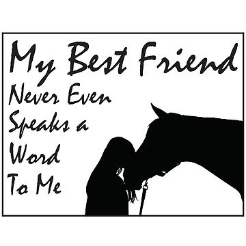 Horse Funny Design Womens - My Best Friend Never Even Speaks A Word To Me by kudostees