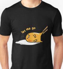 Let me go! Unisex T-Shirt