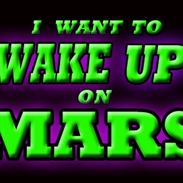 WAKE UP ON MARS by futuramazing