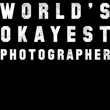World's Okayest Photographer by geekchic