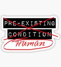 I am not a Pre-Existing Condition - Anti Trumpcare Sticker