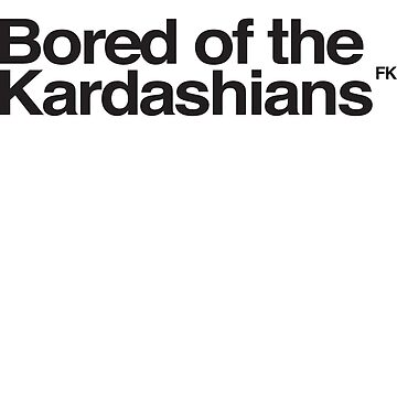 Bored of the Kardashians by hodgemaer