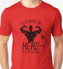 Is It Huge In Here Or Is It Just Me Unisex T-Shirt