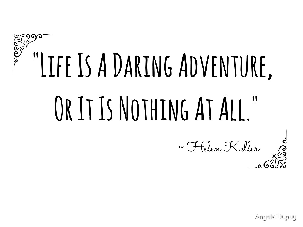 Life's Adventure Quote by Angela Dupuy