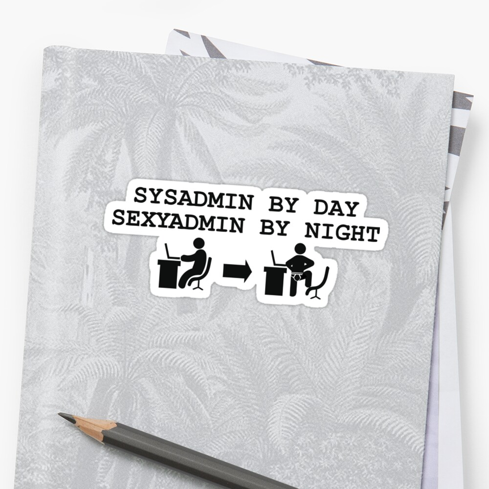 «sysadmin by day, sexyadmin by night» de yourgeekside