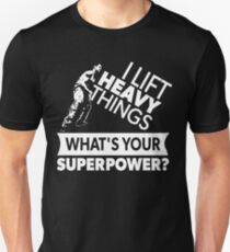 I Lift Heavy Things - What's YOUR Super Power? (strongman) T-Shirt