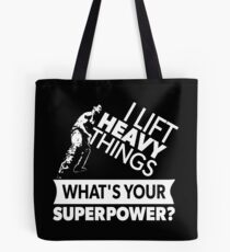 I Lift Heavy Things - What's YOUR Super Power? (strongman) Tote Bag