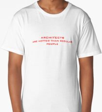 Architects are hotter than regular people Long T-Shirt