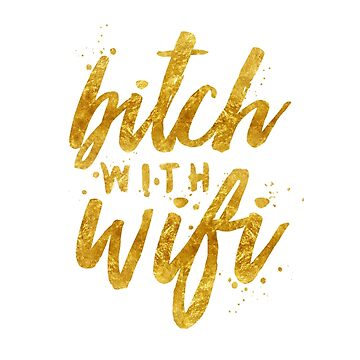 bitch with wifi by OlicityUniverse