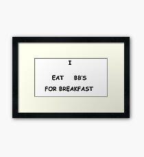 I Eat BB's for Breakfast Framed Print
