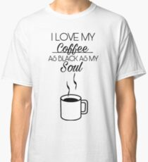 Coffee as black as my soul  Classic T-Shirt