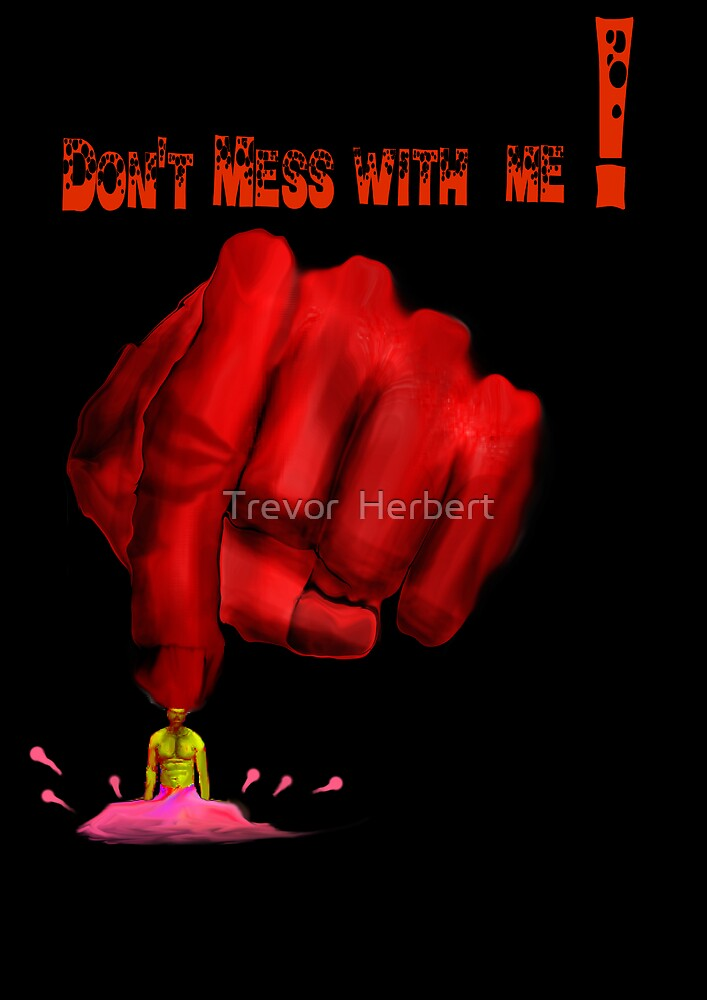 *Don't Mess With Me !* by Trevor  Herbert
