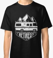 Does This Shirt Make Me Look Retired? (RV Travel) Classic T-Shirt