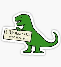 I Like Your Cat More Than You (T-Rex) Sticker