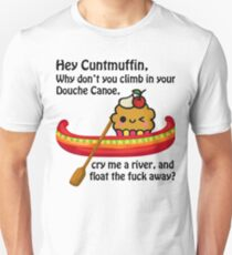 Hey cuntmuffin, why don't you climb in your douche canoe Unisex T-Shirt