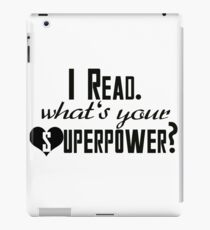 I Read. What's Your Superpower? iPad Case/Skin