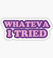 WHATEVA I TRIED Sticker