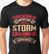 Storm Chasing Is Importanter Then Education Unisex T-Shirt