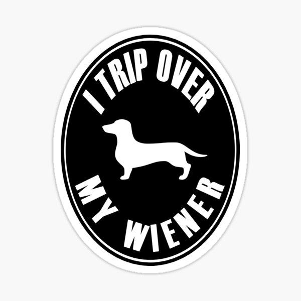 I TRIP OVER MY WIENER Sticker