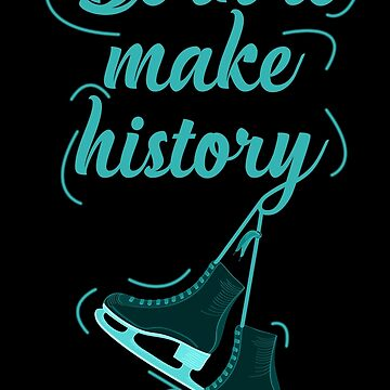 Born to make history by eleonorsmith
