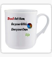 Novelty coffee mug design with quote: don't let them be your elite  live your own life. Sticker
