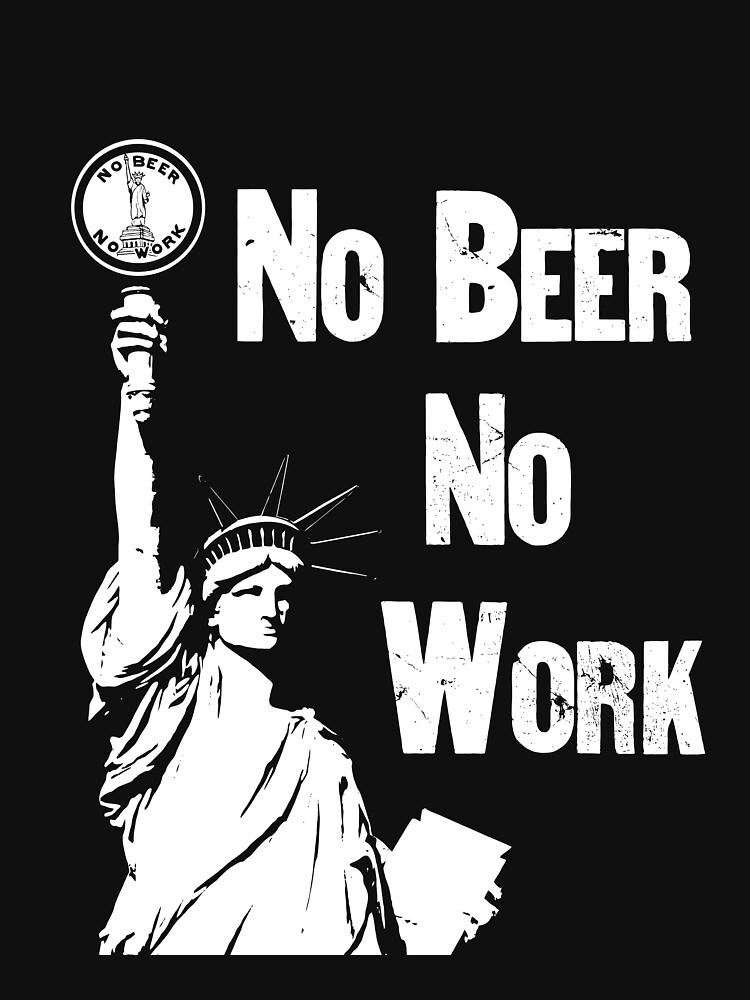 No Beer - No Work - Anti Prohibition by warishellstore