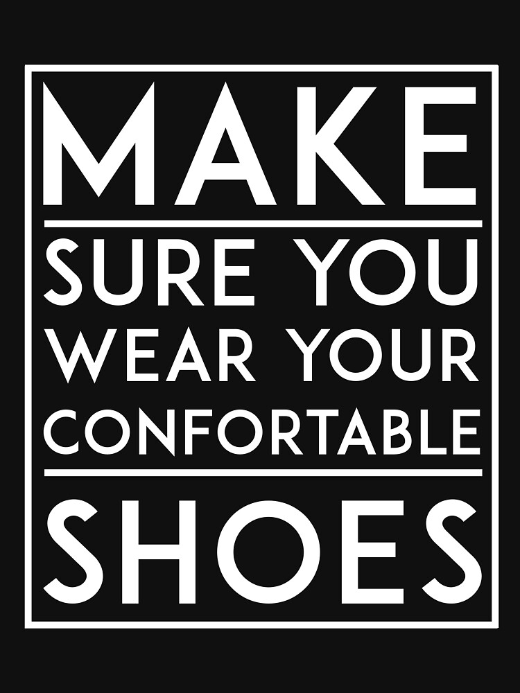 Wear your comfortable shoes by eleonorsmith