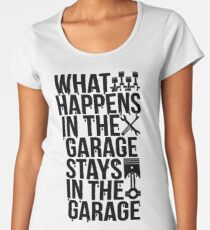 What Happens In The Garage Stays In The Garage Women's Premium T-Shirt