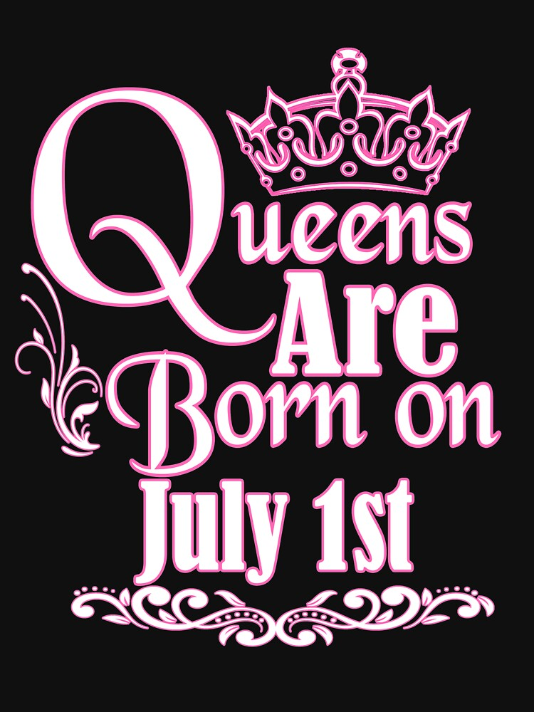 Queens Are Born On July 1st Funny Birthday T-Shirt by matt76c