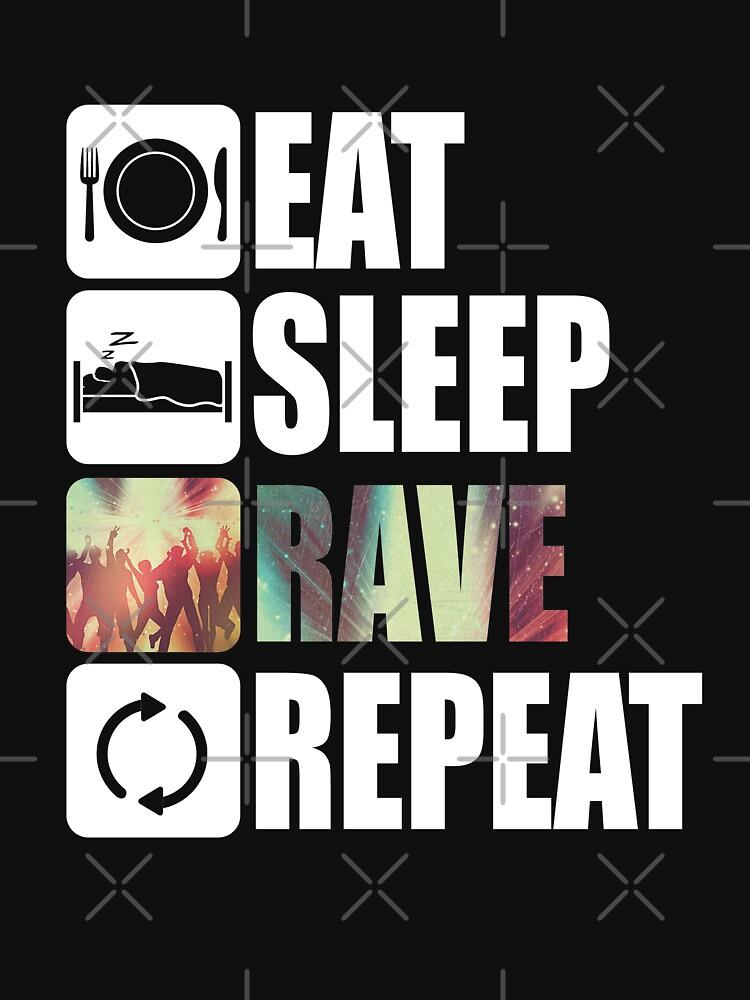 Eat Sleep Rave Repeat  by SpaceAlienTees