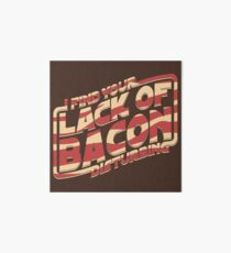 I Find Your Lack of Bacon Disturbing Art Board