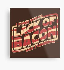 I Find Your Lack of Bacon Disturbing Metal Print