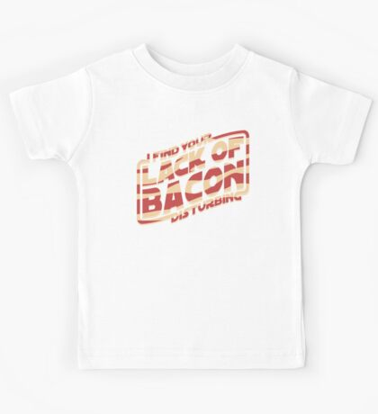 I Find Your Lack of Bacon Disturbing Kids Clothes