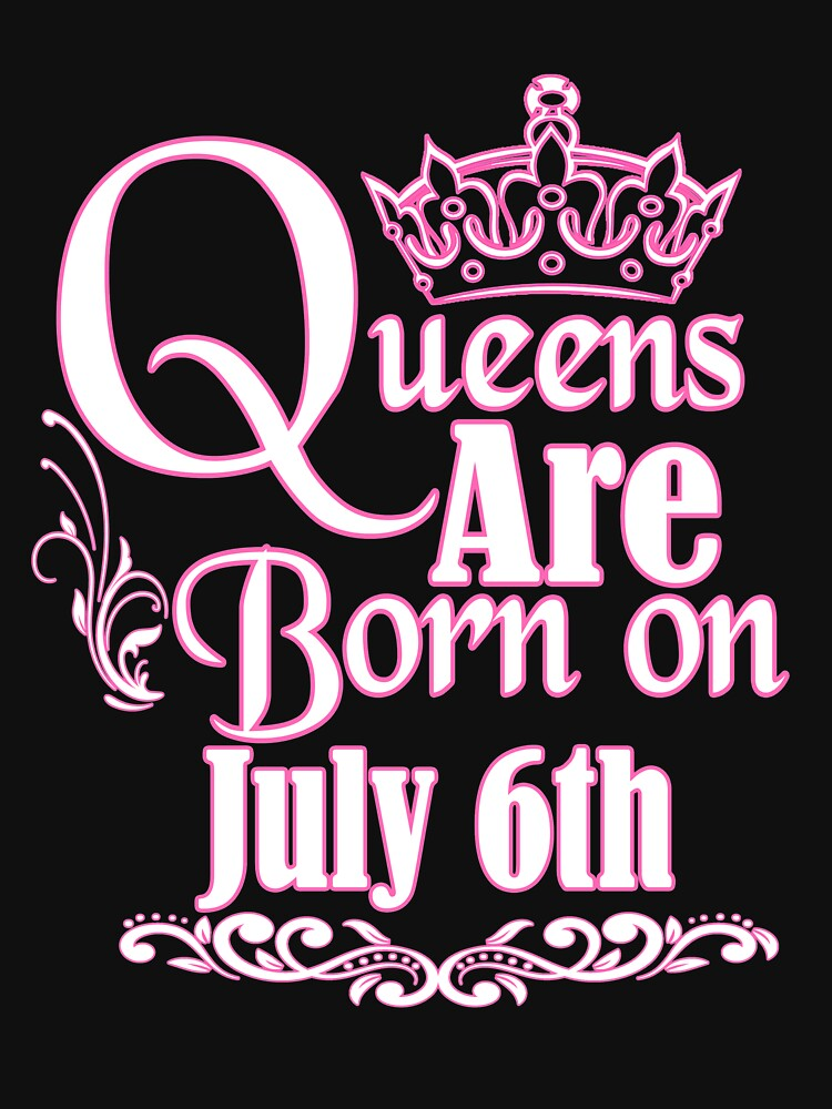 Queens Are Born On July 6th Funny Birthday T-Shirt by matt76c