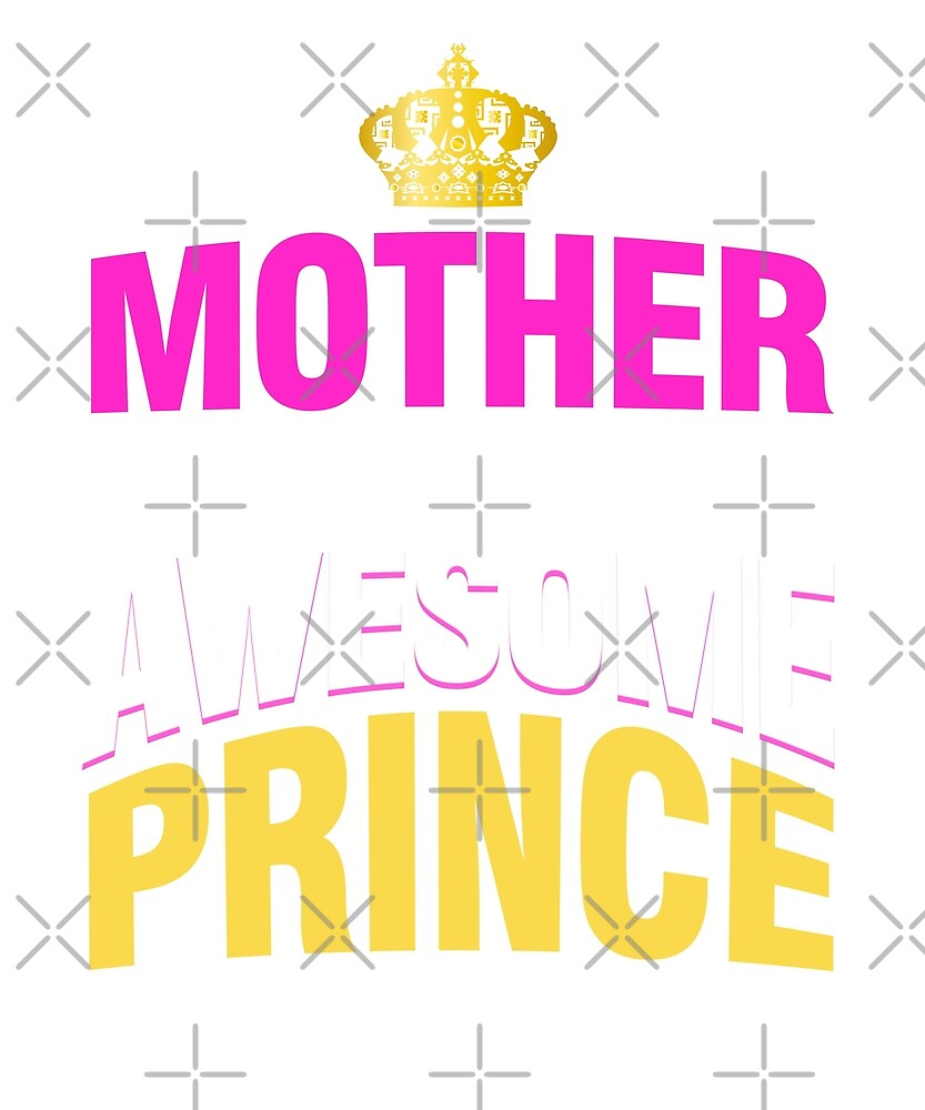Mother Of An Awesome Prince Funny Proud Mom Gift by JapaneseInkArt