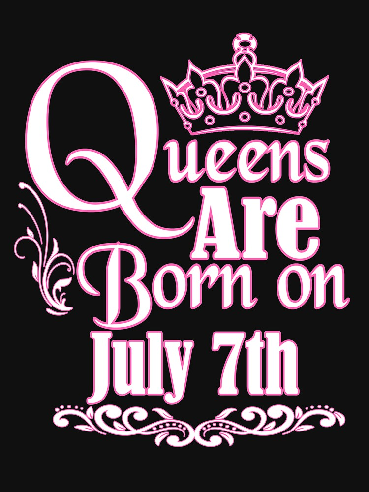 Queens Are Born On July 7th Funny Birthday T-Shirt by matt76c